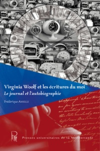 Frédérique Amselle - Virginia Woolf et les écritures du moi : le journal et l'autobiographie.