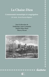 Frédérique-Anne Costantini et Daniel-Odon Hurel - La Chaise-Dieu - Communauté monastique et congrégation (XIe siècle - fin de l'Ancien Régime).