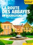 Frédérique Barbut et Alain Parinet - La route des abbayes en Bourgogne.