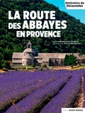 Frédérique Barbut et Richard Nourry - La route des abbayes en Provence.