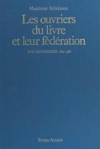 Frédérique Barre et Joëlle Decot - Les ouvriers du livre et leur fédération - Un centenaire : 1881-1981.