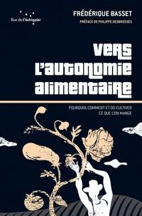 Frédérique Basset - Vers l'autonomie alimentaire - Pourquoi, comment et où cultiver ce que l'on mange.