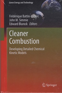 Frédérique Battin-Leclerc et John M. Simmie - Cleaner Combustion - Developping Detailed Chemical Kinetic Models.