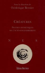 Frédérique Bernier - Créatures - Figures esthétiques de l'auto-engendrement.