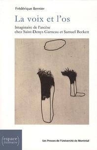 Frédérique Bernier - La voix et l'os - Imaginaire de l'ascèse chez Saint-Denys Garneau et Samuel Beckett.