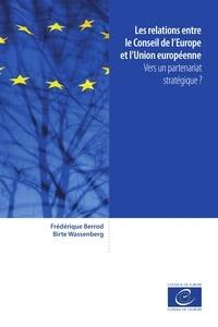 Frédérique Berrod et Birte Wassenberg - Les relations entre le Conseil de l'Europe et l'Union européenne - Vers un partenariat stratégique ?.