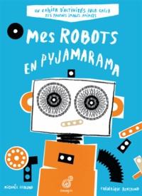 Frédérique Bertrand et Michaël Leblond - Mes robots en pyjamarama.