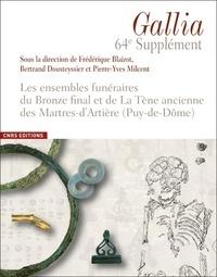 Frédérique Blaizot et Bertrand Dousteyssier - Les ensembles funéraires du Bronze final et de La Tène ancienne des Martres-d'Artière (Puy-de-Dôme).