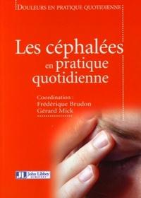 Frédérique Brudon et Gérard Mick - Les céphalées en pratique quotidienne.