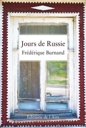 Frédérique Burnand - Jours de Russie.