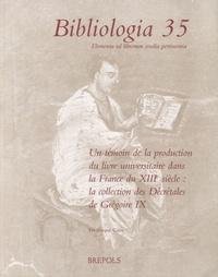 Frédérique Cahu - Témoin de la production du livre universitaire dans la France du XIIIe siècle - La collection des Décrétales de Grégoire IX.