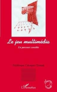 Frédérique Calcagno-Tristant - Le jeu multimédia - Un parcours sensible.