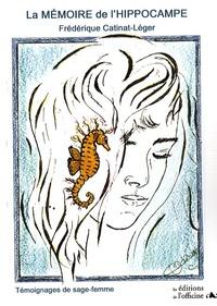 Frédérique Catinat-Léger - La mémoire de l'hippocampe - Témoignages de sage-femme.