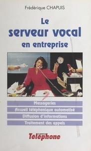 Frédérique Chapuis - Le serveur vocal en entreprise : messageries, accueil téléphonique automatisé, diffusion d'informations, traitement des appels.