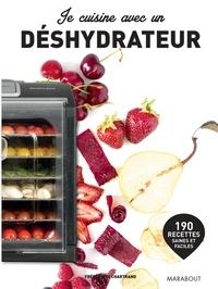 Frédérique Chartrand - Je cuisine avec un déshydrateur - 190 recettes saines et faciles.