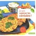 Frédérique Chartrand - Je sais cuisiner les céréales ! - Boulgour, fonio, millet, sarrasin....