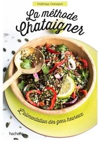 Frédérique Chataigner - La méthode Chataigner - 7 étapes simples pour atteindre votre poids de forme et le garder longtemps.