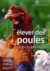 Frédérique Chevalier - Elever des poules - Guide du débutant.