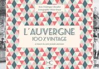 Frédérique Chevalier et Olivier Bouze - L'Auvergne 100 % vintage à travers la carte postale ancienne.