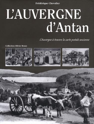 Frédérique Chevalier - L'Auvergne d'Antan - L'Auvergne à travers la carte postale ancienne.