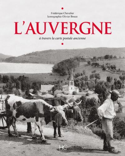 Frédérique Chevalier - L'Auvergne - A travers la carte postale ancienne.
