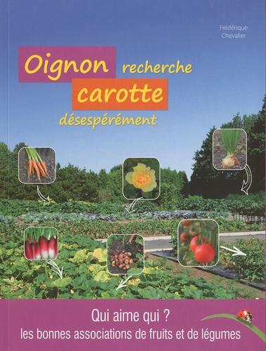 Frédérique Chevalier - Oignon recherche carotte désespérément.