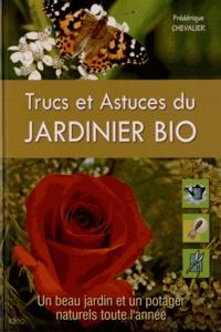 Frédérique Chevalier - Trucs et astuces du jardinier bio.