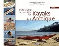 Frédérique Claeys et Christophe Claeys - Construire et utiliser les kayaks de l'Arctique.