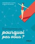Frédérique Clavel et Sophie Meurisse - Entrepreneuse, pourquoi pas vous ?.