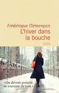 Frédérique Clémençon - L'hiver dans la bouche.