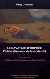 Frédérique Colombat et Jean-Marie Valentin - Rémy Colombat - Les avatars d'Orphée - Poésie allemande de la modernité.