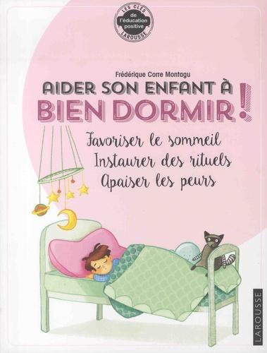 Aider son enfant à bien dormir !. Favoriser le sommeil, instaurer des rituels, apaiser les peurs