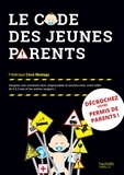Frédérique Corre Montagu - Le code des jeunes parents - Adoptez une conduite sûre, responsable et sereine avec votre bébé de 0 à 3 ans et les autres usagers.