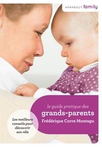 Frédérique Corre Montagu - Le Guide pratique des Grands-Parents.