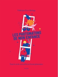 Frédérique Corre Montagu - Les photomatons de mon enfance - Toute la vie de votre enfant en format photomaton.