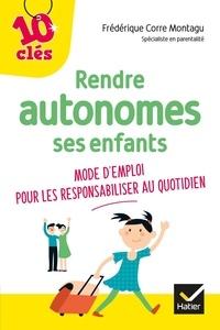 Frédérique Corre Montagu - Rendre autonomes ses enfants au quotidien - Moded'emploi pour les responsabiliser au quotidien.