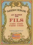 Frédérique Crestin-Billet - Mercerie, au rayon des fils - A coudre, à broder, à repriser, à tricoter.