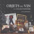 Frédérique Crestin-Billet et Dominique Pascal - Objets du vin à collectionner.