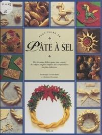 Frédérique Crestin-Billet et Ghislaine Descamps - Tout faire en pâte à sel.