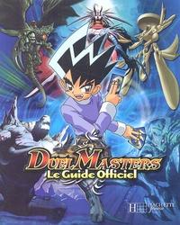 Frédérique de Buron et  Collectif - Duel Masters - Le guide officiel.
