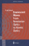 Frédérique de Fornel - Evanescent Waves. - From Newtonian Optics to Atomic Optics.