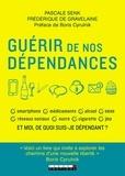 Frédérique de Gravelaine et Pascale Senk - Guérir de nos dépendances - Les voies pour s'en sortir.