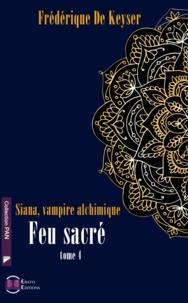 Frédérique de Keyser - Siana, vampire alchimique Tome 4 : Feu sacré.