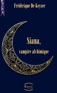 Frédérique De Keyser - Siana, Vampire Alchimique - L'Intégrale.