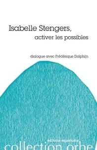 Frédérique Dolphijn et Isabelle Stengers - Isabelle Stengers, activer les possibles.