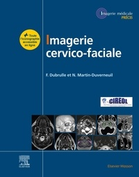 Frédérique Dubrulle et Nadine Martin-Duverneuil - Imagerie cervico-faciale - Massif facial - Sinus - Voies aérodigestives supérieures - Pathologies cervicales - Espaces profonds de la face.