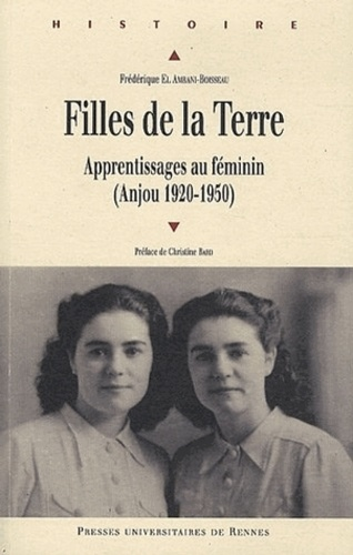 Frédérique El Amrani-Boisseau - Filles de la Terre - Apprentissages au féminin (Anjou 1920-1950).