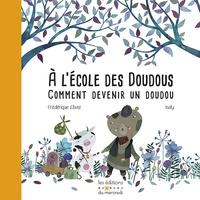 Frédérique Elbaz et  Isaly - A l'école des doudous ou comment devenir un doudou.