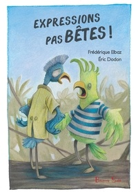 Frédérique Elbaz et Eric Dodon - Expressions pas bêtes !.