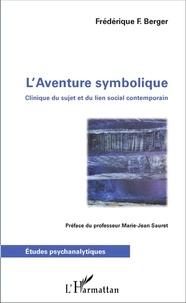 Frédérique F. Berger - L'aventure symbolique - Clinique du sujet et du lien social contemporain.